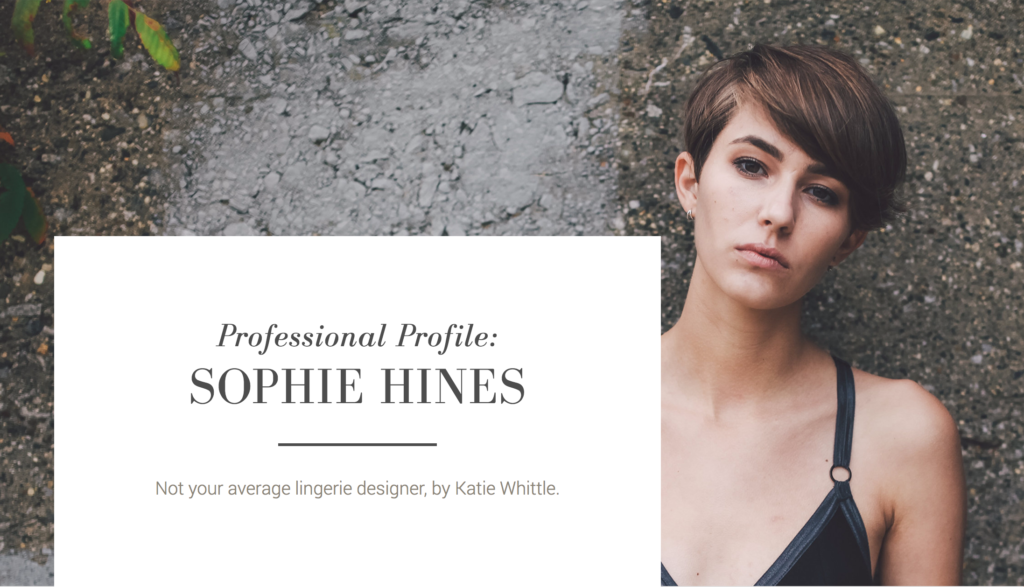 Sophie Hines - Seamwork Magazine - Sewing Interview - Fashion Designer - Lingerie Designer - Interview